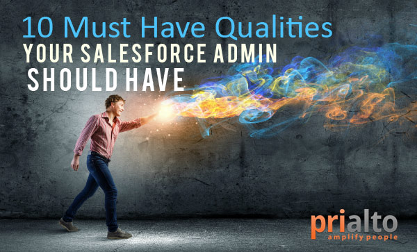 10 MUST HAVE Qualities Your Salesforce Administrator Should Have
