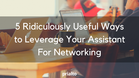 leverage your assistant for networking