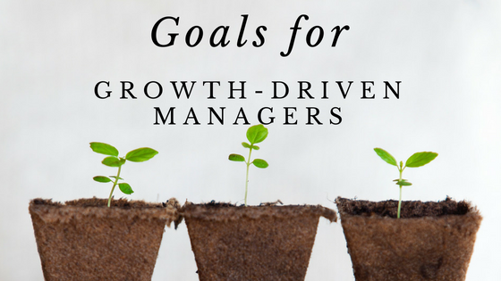 Goals for growth driven managers
