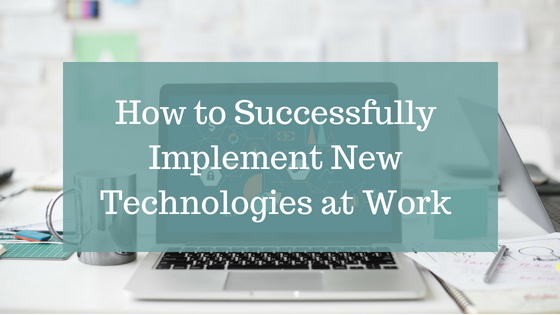 How to Successfully Implement New Technology
